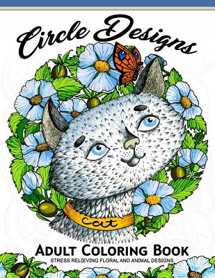 Circle Design Adult Coloring Book: Animal and Flower Pattern to Color (Anti-Stress Colouring Book) Cover Image