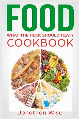 Food: What the Heck Should I Eat? Cookbook Cover Image