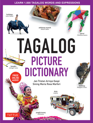 Tagalog Picture Dictionary: Learn 1500 Tagalog Words and Expressions - The Perfect Resource for Visual Learners of All Ages (Includes Online Audio Cover Image