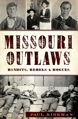 Missouri Outlaws: Bandits, Rebels & Rogues (True Crime) Cover Image