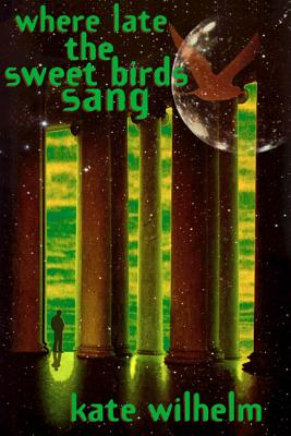 Where Late The Sweet Birds Sang: A Novel Cover Image