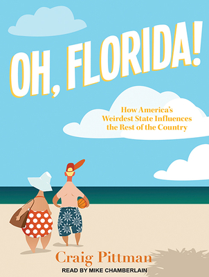 Oh, Florida!: How America�s Weirdest State Influences the Rest of the Country Cover Image