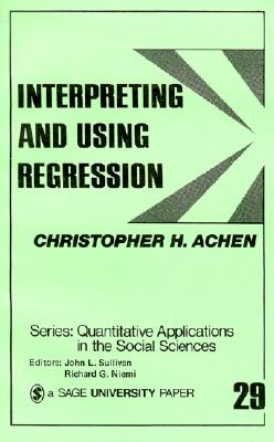 Interpreting and Using Regression (Quantitative Applications in the Social Sciences #29) Cover Image