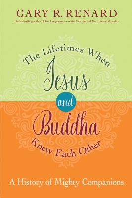 The Lifetimes When Jesus and Buddha Knew Each Other: A History of Mighty Companions Cover Image
