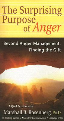 The Surprising Purpose of Anger: Beyond Anger Management: Finding the Gift (Nonviolent Communication Guides) Cover Image