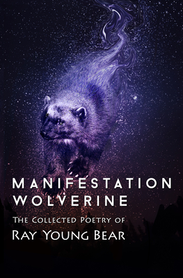 Manifestation Wolverine: The Collected Poetry of Ray Young Bear Cover Image