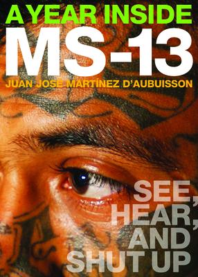 A YEAR INSIDE MS-13 - By Juan José Martínez D´aubuisson