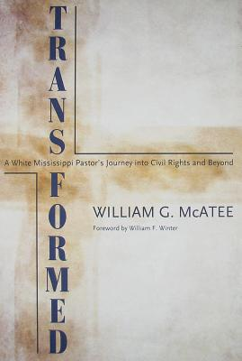 Transformed: A White Mississippi Pastor's Journey Into Civil Rights and Beyond (Willie Morris Books in Memoir and Biography) Cover Image