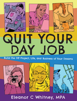 Quit Your Day Job: Build the DIY Project, Life, and Business of Your Dreams (Good Life) Cover Image