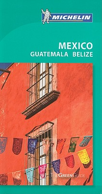 Michelin Green Guide Mexico, Guatemala, Belize Cover