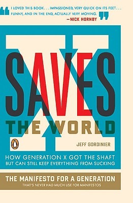 X Saves the World: How Generation X Got the Shaft but Can Still Keep Everything from Sucking Cover Image