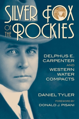 Silver Fox of the Rockies: Delphus E. Carpenter and Western Water Compacts Cover Image