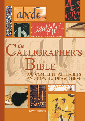 The Calligrapher's Bible: 100 Complete Alphabets and How to Draw Them Cover Image