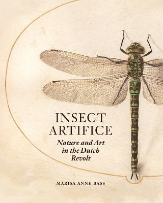 Insect Artifice: Nature and Art in the Dutch Revolt Cover Image