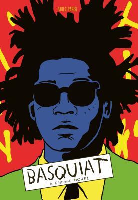 Basquiat: A Graphic Novel (biography of a great artist; graphic memoir)