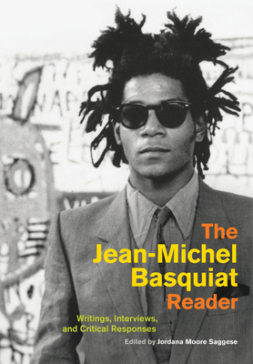 The Jean-Michel Basquiat Reader: Writings, Interviews, and Critical Responses (Documents of Twentieth-Century Art) Cover Image
