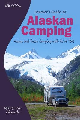 Traveler's Guide to Alaskan Camping: Alaska and Yukon Camping with RV or Tent Cover Image