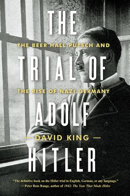 The Trial of Adolf Hitler: The Beer Hall Putsch and the Rise