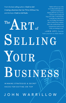 The Art of Selling Your Business: Winning Strategies & Secret Hacks for Exiting on Top Cover Image