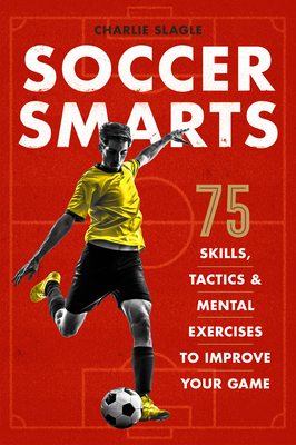 Soccer Smarts: 75 Skills, Tactics & Mental Exercises to Improve Your Game Cover Image