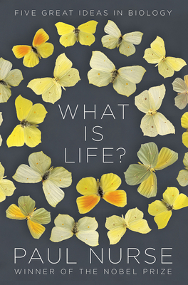What Is Life?: Five Great Ideas in Biology Cover Image