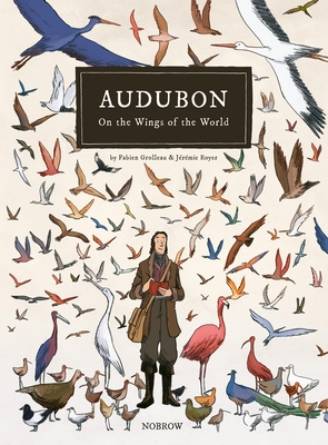 Audubon: On the Wings of the World by  Fabien Grolleau, Jeremie Royer, and Etienne Gilfillan