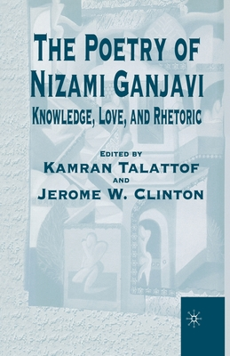 The Poetry of Nizami Ganjavi: Knowledge, Love, and Rhetoric Cover Image