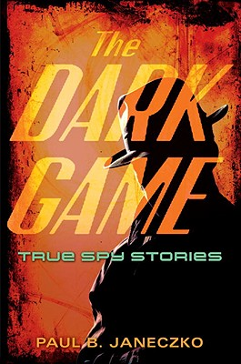 The Dark Game: True Spy Stories Cover Image