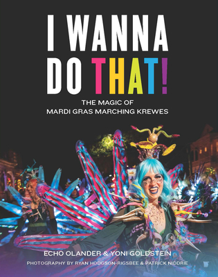 I Wanna Do That!: The Magic of Mardi Gras Marching Krewes Cover Image