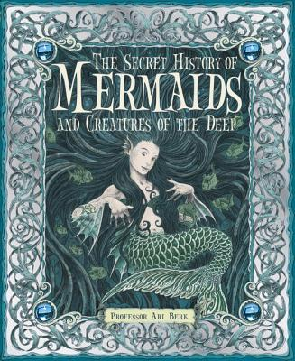 The Secret History of Mermaids and Creatures of the Deep Cover Image