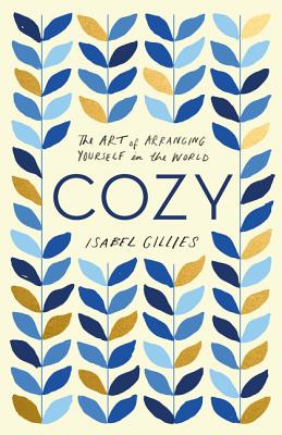 Cozy: The Art of Arranging Yourself in the World