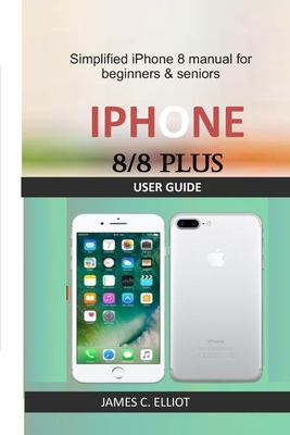 iPhone 8/8 Plus User Guide: Simplified iPhone 8 manual for beginners & seniors Cover Image