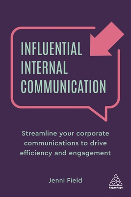 Influential Internal Communication: Streamline Your Corporate Communication to Drive Efficiency and Engagement cover