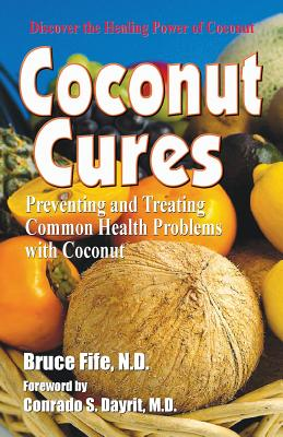 Coconut Cures: Preventing and Treating Common Health Problems with Coconut Cover Image