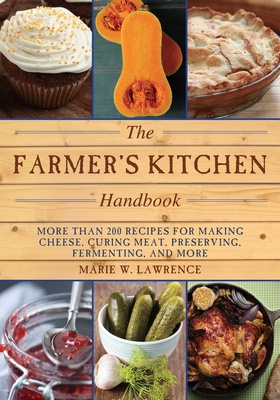 The Farmer's Kitchen Handbook: More Than 200 Recipes for Making Cheese, Curing Meat, Preserving, Fermenting, and More (Handbook Series) Cover Image