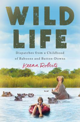 Wild Life: Dispatches from a Childhood of Baboons and Button-Downs Cover Image