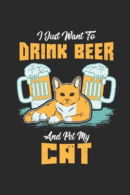 I Just Want To Drink Beer And Pet My Cat: Ich Möchte Nur Bier Trinken Und Meine Katze Streicheln. Notizbuch / Tagebuch / Heft mit Linierten Seiten. No Cover Image
