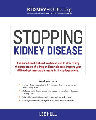Stopping Kidney Disease: A science based treatment plan to use your doctor, drugs, diet and exercise to slow or stop the progression of incurab Cover Image