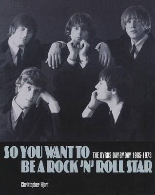 So You Want To Be A Rock 'n' Roll Star: The Byrds day-by-day 1965-1973 Cover Image