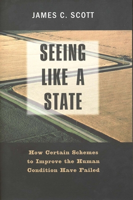 Seeing Like a State: How Certain Schemes to Improve the Human Condition Have Failed (The Institution for Social and Policy Studies) Cover Image