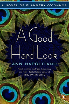 A Good Hard Look: A Novel of Flannery O'Connor (Paperback) By Ann Napolitano