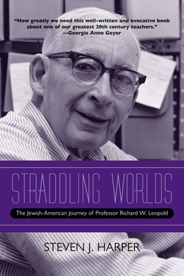 Straddling Worlds: The Jewish-American Journey of Professor Richard W. Leopold Cover Image