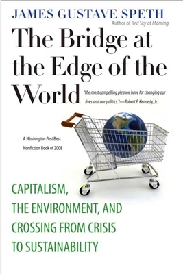 The Bridge at the Edge of the World: Capitalism, the Environment, and Crossing from Crisis to Sustainability Cover Image