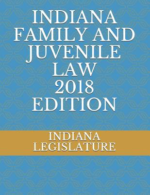 Indiana Family and Juvenile Law 2018 Edition Cover Image