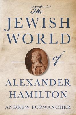 The Jewish World of Alexander Hamilton Cover Image