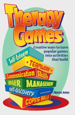Therapy Games: Creative Ways to Turn Popular Games Into Activities That Build Self-Esteem, Teamwork, Communication Skills, Anger Mana Cover Image