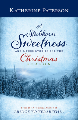 A Stubborn Sweetness and Other Stories for the Christmas Season Cover