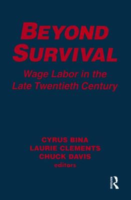 Beyond Survival: Wage Labour and Capital in the Late Twentieth Century: Wage Labour and Capital in the Late Twentieth Century (Labor and Human Resources) Cover Image