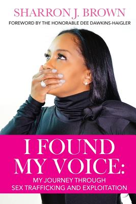 I Found My Voice: My Journey Through Sex Trafficking and Exploitation Cover Image