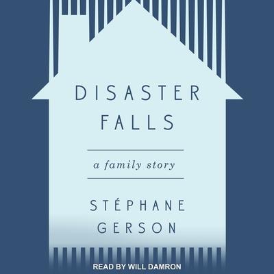 Disaster Falls Lib/E: A Family Story Cover Image